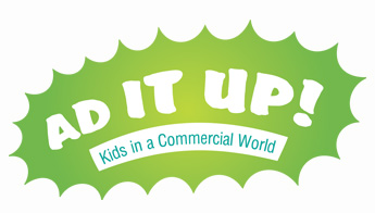 Ad It Up! Kids in a Commercial World