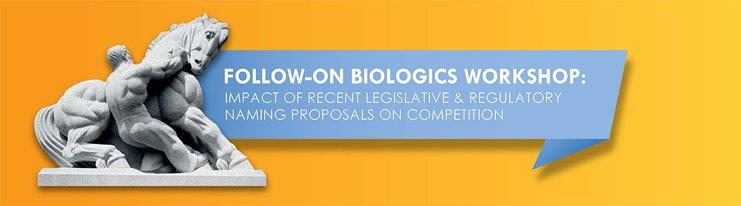 Image/ Logo with the following text - Follow-On Biologics Workshop: Impact of Recent Legislative and Regulatory Naming Proposals on Competition