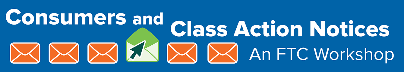 Consumers and Class Action Notices: An FTC Workshop