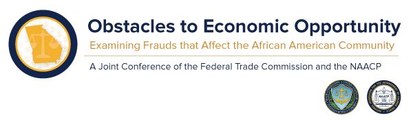 Obstacles to Economic Opportunity: A Joint Conference of the FTC and the NAACP Examining Frauds that Affect the African American Community