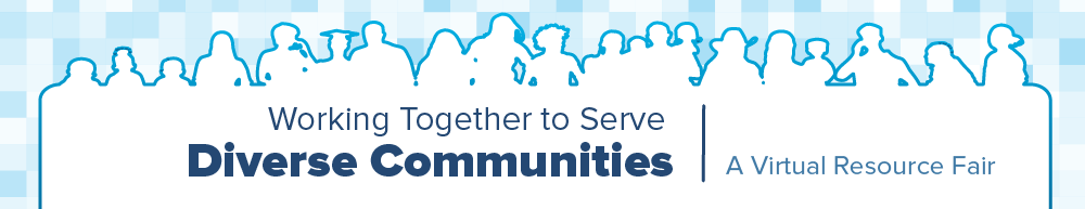 Working Together to Serve Diverse Communities: A Virtual Resource Fair