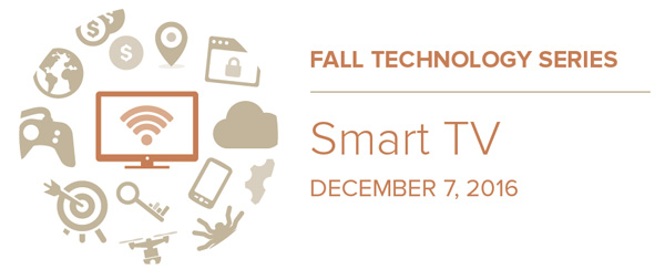 Fall Technology Series: Smart TV, December 7, 2016