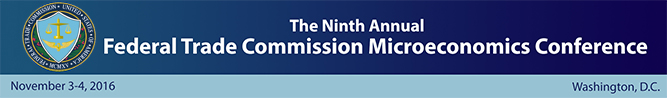 The Ninth Annual Federal Trade Commission Microeconomics Conference, November 3-4, 2016