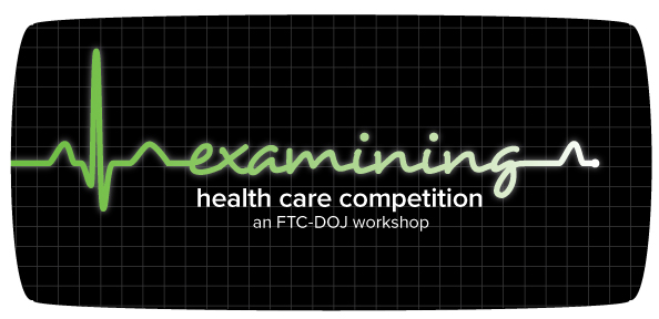Examining Health Care Competition, an FTC-DOJ workshop