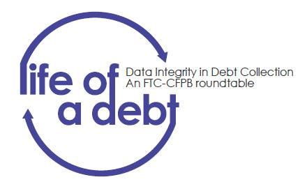 Life of a Debt: Data Integrity in Debt Collection, an FTC-CFPB rountable