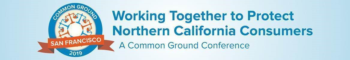 Common Ground 2019 San Francisco - Working Together to Protect Northern California Consumers - A Common Ground Conference