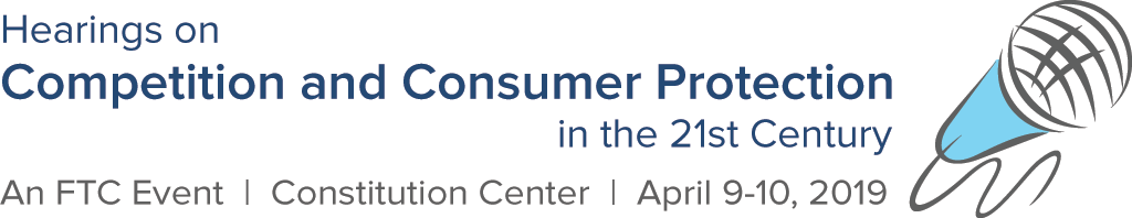 Hearings on Competition and Consumer Protection in the 21st Century. An FTC Event. Constitution Center, April 9-10, 2019