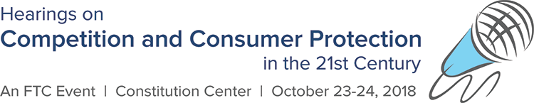 Hearings on Competition and Consumer Protection in the 21st Century. An FTC event. Constitution Center, October 23-24, 2018