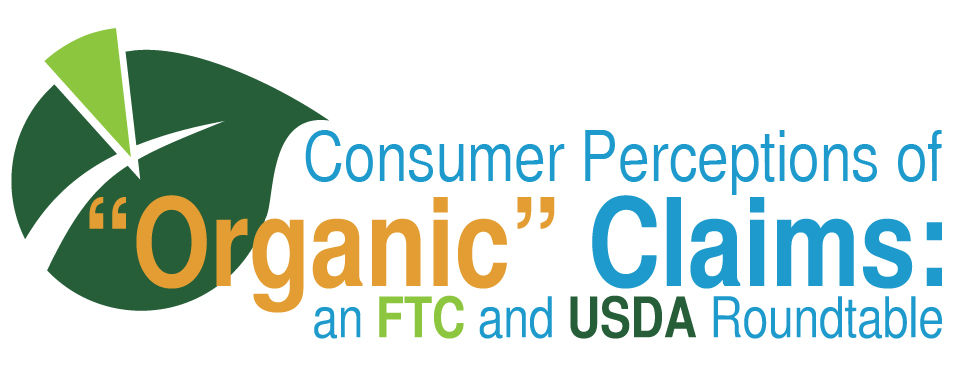 "Consumer Perceptions of ""Organic"" Claims: An FTC and USDA Roundtable discussion of evidence concerning particular issues"