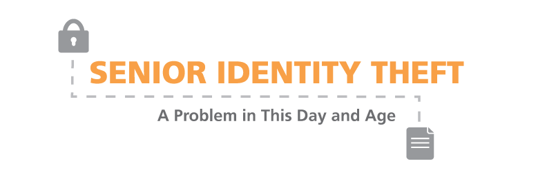 Senior Identity Theft: A Problem in This Day and Age
