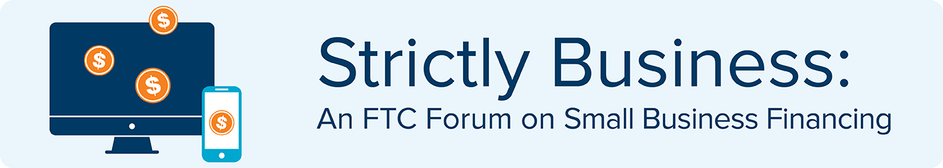 Strictly Business: An FTC Forum on Small Business Financing
