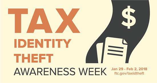 Tax Identity Theft Awareness Week, January 29 through February 2, 2018. ftc.gov/taxidtheft