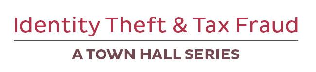 Identity Theft & Tax Fraud Town Hall Series