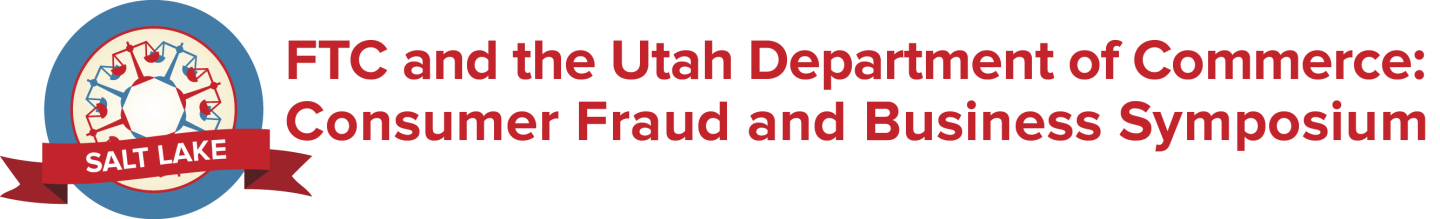 FTC and the Utah Department of Commerce: Consumer Fraud and Business Symposium