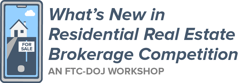 What's New in Residential Real Estate Brokerage Competition – An FTC-DOJ Workshop