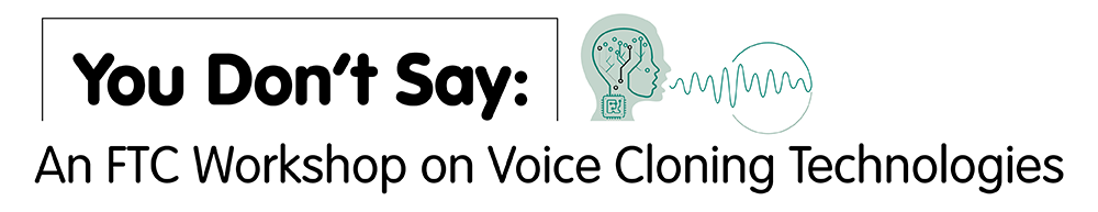 You Don't Say: An FTC Workshop on Voice Cloning Technologies