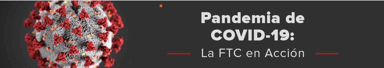 Pandemia de COVID-19: La FTC en acción
