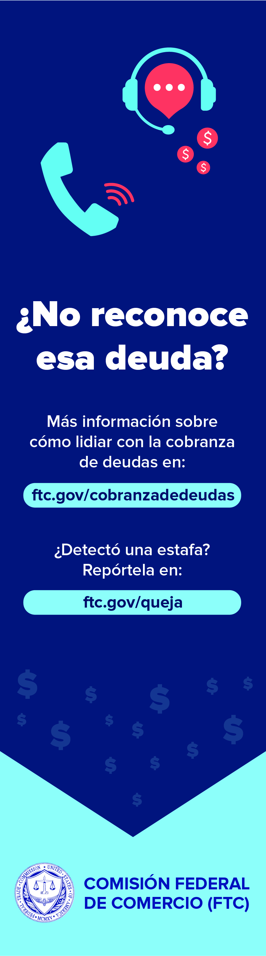 Don't recognize that debt? Learn more about dealing with debt collection at: ftc.gov/debtcollection. Spot a scam? Report it to: ftc.gov/complaint