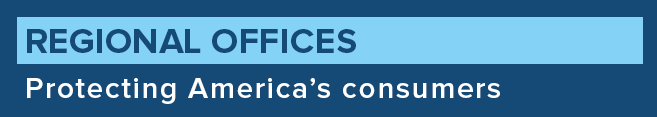 Regional Offices, Protecting America's Consumers