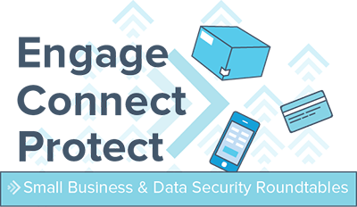 Engage, connect, protect - small business & data security roundtables