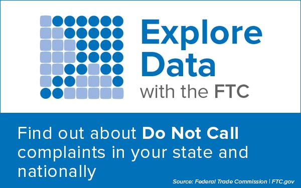 Explore Data with the FTC - Find out about Do Not Call complaints in your state and nationally