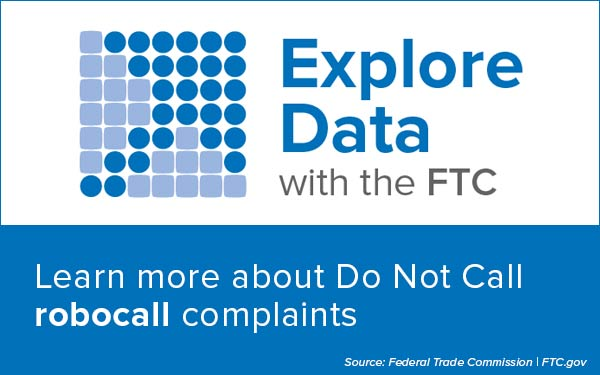 Explore Data with the FTC - Learn more about Do Not Call robocall complaints