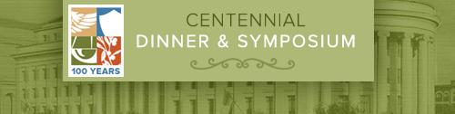 Centennial Dinner Symposium Banner