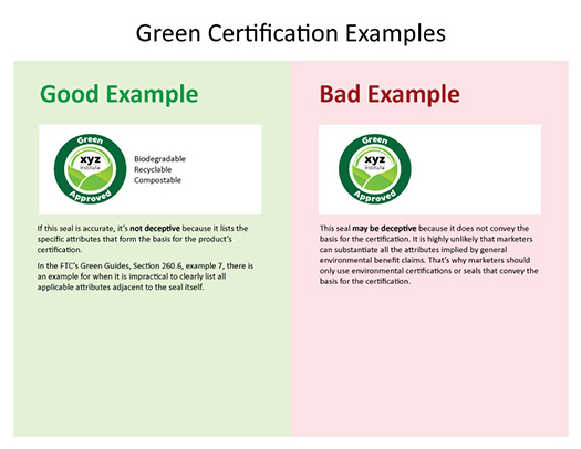 Green approved, biodegradable, recyclable, compostable. If accurate, not deceptive because it lists the attributes forming the basis for the product's certification. Bad example does not include those attributes and thus does not convey the basis for the certification.